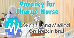 Vacancy for Charge Nurse at Sungai Long Medical Center Sdn Bhd
