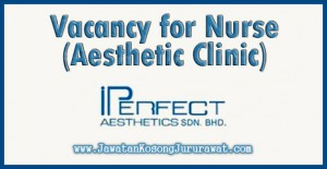 Vacancy for Nurse (Aesthetic Clinic) at iPerfect Aesthetics Sdn Bhd